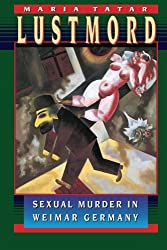 Lustmord: Sexual Murder in Weimar Germany by Maria Tatar (1997-05-25)
