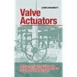 Valve Actuators: A comprehensive introduction to the design, selection, sizing, and application of valve and damper actuators (English Edition)