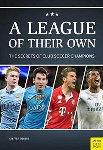 League of Their Own: The Secrets of Club Soccer Champions por Steffen Siebert