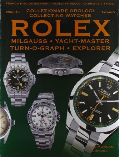 Collezionare orologi Rolex Milgauss, Yacht-master, Turn-O-Graph, Explorer I, Explorer II. Ediz. italiana e inglese