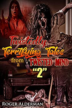 "Twistedly Terrifying Tales from a Twisted Mind. ""2"" (English Edition) par [Alderman, Roger]"