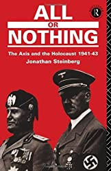 All or Nothing: The Axis and the Holocaust 1941-43 by Jonathan Steinberg (1990-06-21)