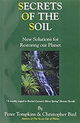 Secrets of the Soil : New Solutions for Restoring Our Planet by Peter Tompkins (1998-10-02)