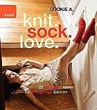 knit.sock.love.: 23 raffinierte Ideen für einzigartige Socken