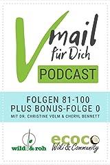 Vmail Für Dich Podcast - Serie 5: Folgen 81-100 plus Folge 0 von wild&roh + ecoco: Essbare Wildpflanzen - Vegane Ernährung - Reisen - Nachhaltigkeit - ... - Superfoods - Wildkräuter - Minimalismus Kindle Ausgabe