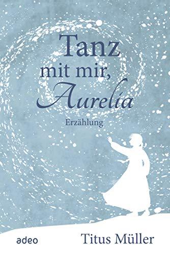 Buchseite und Rezensionen zu 'Tanz mit mir, Aurelia: Erzählung' von Titus Müller