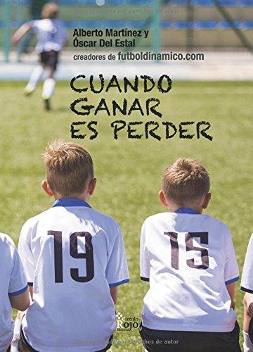 Cuando ganar es perder: Crítica a la concepción del fútbol base y guía para que padres y entrenadores prioricen la formación del jugador a la competición