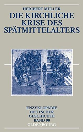 Die kirchliche Krise des Spätmittelalters: Schisma, Konziliarismus und Konzilien (Enzyklopädie deutscher Geschichte, Band 90)