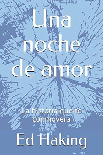 Una noche de amor: La historia que te conmovera (Romance) por Ed Haking