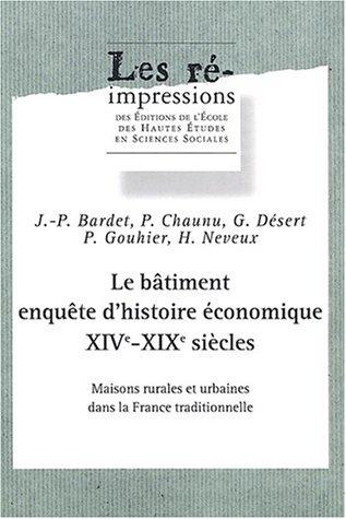 Le bâtiment, enquête d'histoire économique XIVe-XIXe siècles. : Maisons rurales et urabianes dans la France traditionnelle