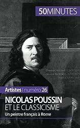 Nicolas Poussin et le classicisme: Un peintre Franais � Rome