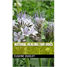 Natural Healing For Dogs (English Edition)