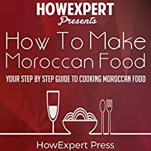 How to Make Moroccan Food: Your Step-by-Step Guide to Cooking Moroccan Food