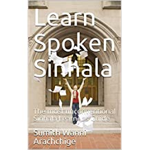 Learn Spoken Sinhala: The most unconventional Sinhala Learner's Guide (English Edition)