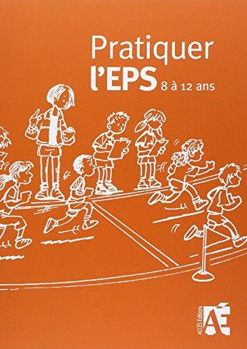 Pratiquer l'EPS 8 à 12 ans : Des activités physiques et sportives au cycle 3
