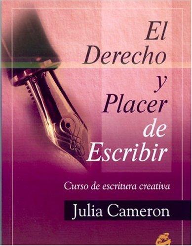 El derecho y placer de escribir: Curso de escritura creativa (Recréate) por Julia Cameron