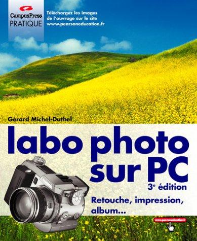 Labo photo sur PC : Retouche, impression, album... par Gérard Michel-Duthel