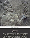 The Hittites: The Story of a Forgotten Empire (English Edition)