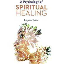 A PSYCHOLOGY OF SPIRITUAL HEALING