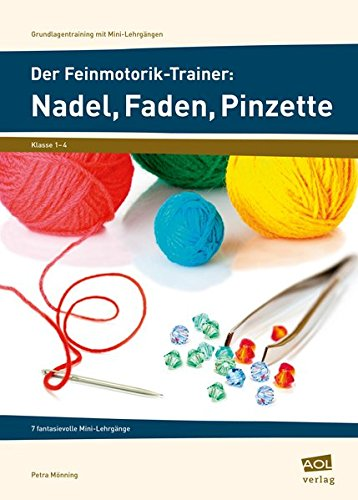 Der Feinmotorik-Trainer: Nadel, Faden, Pinzette: 7 fantasievolle Mini-Lehrgänge (1. bis 4. Klasse) (Grundlagentraining mit Mini-Lehrgängen)