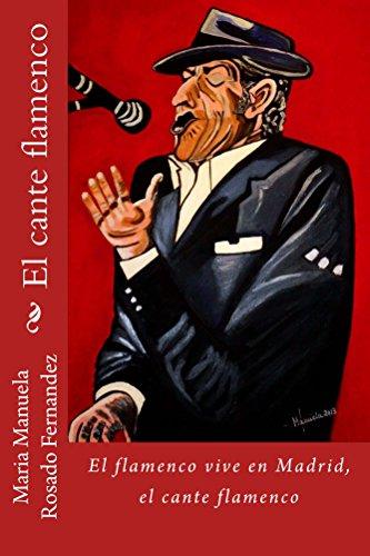 El cante flamenco (El flamenco vive en Madrid nº 3) por Maria Manuela Rosado Fernandez
