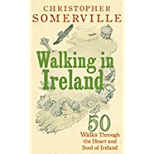 Walking in Ireland: 50 Walks Through the Heart and Soul of Ireland
