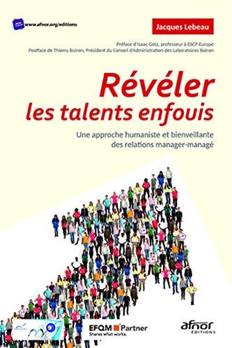 Révéler les talents enfouis: Une approche humaniste et bienveillante des relations manager-managé. Préface d'Isaac Getz, postface de Thierry Boiron