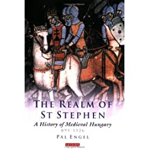 Realm of St Stephen: A History of Medieval Hungary, 895-1526