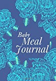 Baby Meal Journal: Weekly Blank Food Planner (Diary Logbook Organizer Journal) to Track, Monitor and Plan Your Child's Meals with Grocery List and ... Shower, Nanny, Baby Sitter 7'x10' 120 pages