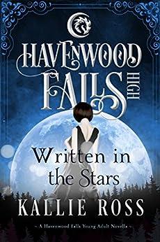 Written in the Stars: (A Havenwood Falls High Novella) by [Ross, Kallie]