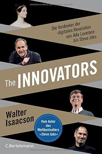 The Innovators: Die Vordenker der digitalen Revolution von Ada Lovelace bis Steve Jobs - Vom Autor des Weltbestsellers »Steve Jobs«