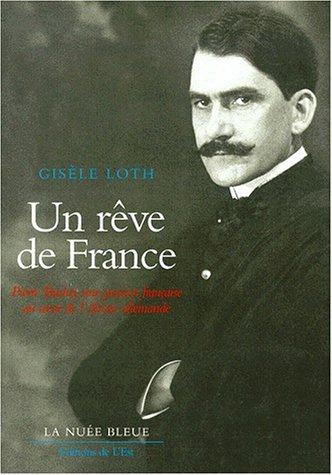 Un rêve de France : Pierre Bucher, une passion française au coeur de l'Alsace allemande