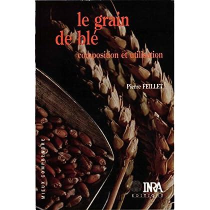 Le grain de blé: Composition et utilisation (Mieux comprendre)