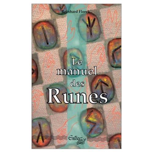 Le manuel des runes : Les mots et signes mystérieux qui apportent la connaissance et la force vitale