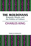 Moldovans: Romania, Russia, and the Politics of Culture (Hoover Inst Press Publication)