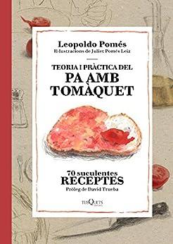 Teoria i pràctica del pa amb tomàquet (Catalan Edition) de [Pomés, Leopoldo]