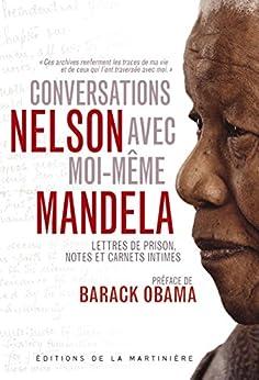 Conversations avec moi-même: Lettres de prison, notes et carnets intimes par [Mandela, Nelson]