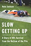 Slow Getting Up: A Story of NFL Survival from the Bottom of the Pile by Jackson, Nate (September 17, 2013) Hardcover