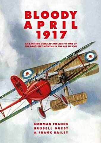 Bloody April 1917: An Exciting Detailed Analysis of One of the Deadliest Months in the Air in WWI
