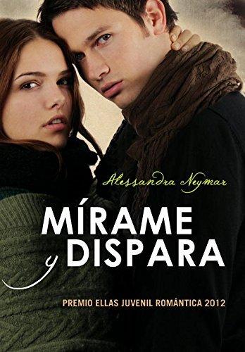Portada del libro M??rame y dispara / Look and shoot (Spanish Edition) by Alessandra Neymar (2012-05-24)
