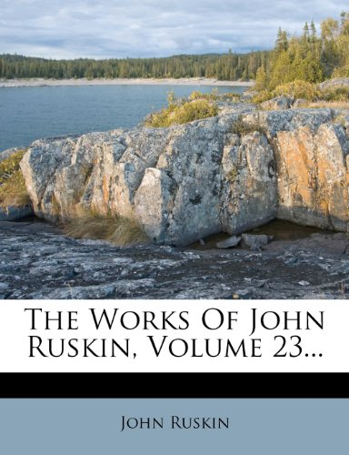 The Works Of John Ruskin, Volume 23...