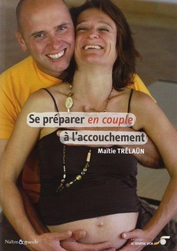 Se préparer en couple à l'accouchement de Maïtie Trélaün (15 février 2010) Broché