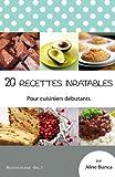 20 recettes inratables: Pour cuisiniers debutants...