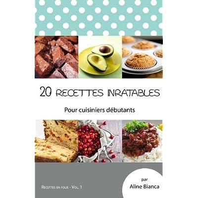 20 recettes inratables: Pour cuisiniers debutants