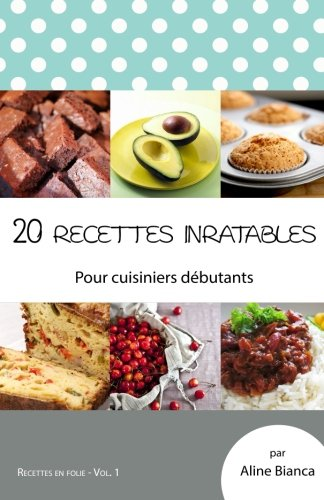 20 recettes inratables: Pour cuisiniers debutants: Volume 1 (Recettes en folie)