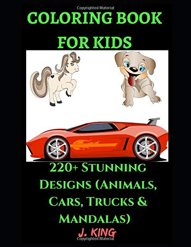 Coloring Book for Kids: 220+ Stunning Designs (Animals, Cars, Trucks & Mandalas) For Relaxation and Fun - Children Activity Books for Kids Aged 2-4, ... & Toddlers (Kid's Coloring Book, Band 8)
