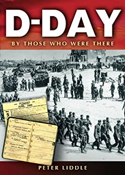 D-Day: By Those Who Were There by [Liddle, Peter]