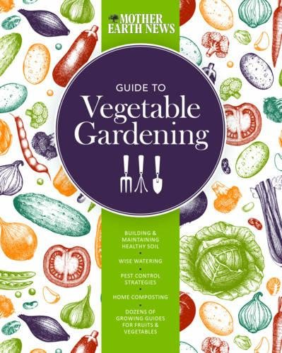 the-mother-earth-news-guide-to-vegetable-gardening-building-and-maintaining-healthy-soil-wise-wateri