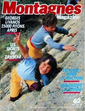 MONTAGNES MAGAZINE [No 62] du 01/05/1984 - GEORGES LIVANOS 25000 PITONS APRES - LES SECRETS DU ZANSKAR - ESCALADE - REPOS ET TRACTIONS - LA CEVENNE