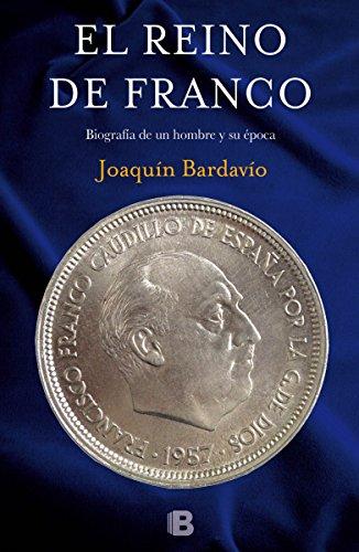 El reino de Franco: Biografía de un hombre y su época (NO FICCIÓN)